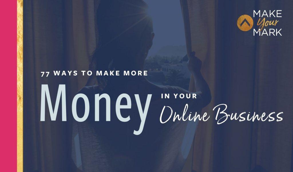 77 Ways to Make More Money In Your Online Biz Today