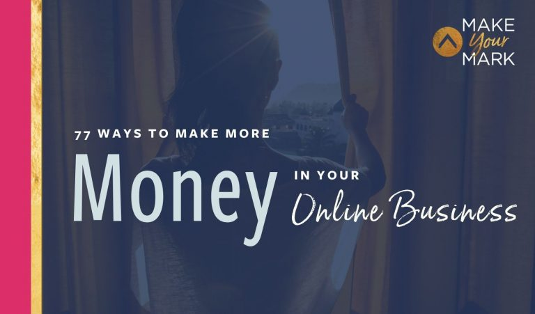 77 Ways to Make More Money In Your Online Biz Today