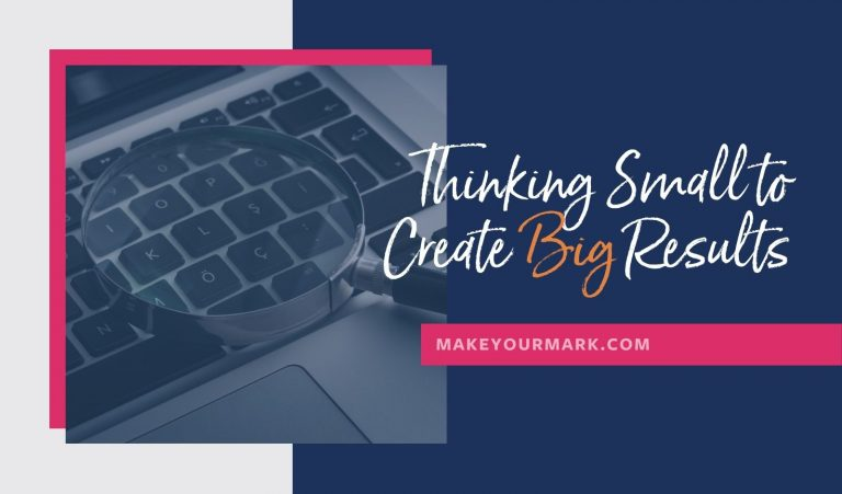When Thinking Small Actually Leads to BIG Results