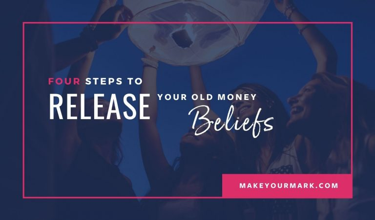 Four Steps to Release Your Old Money Beliefs