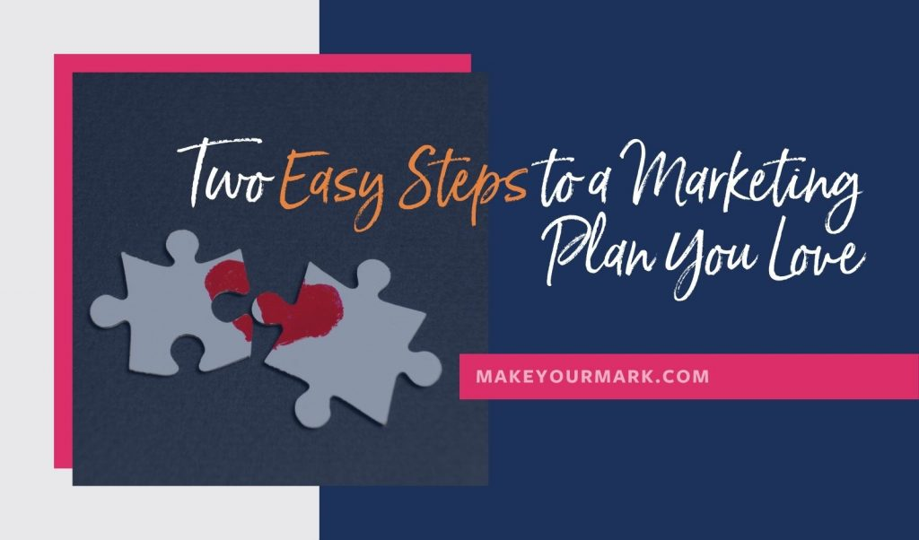 Two easy steps to a marketing plan you will love