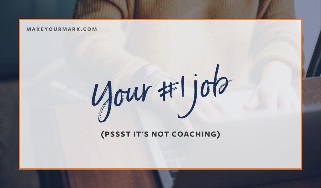 Your #1 Job is not coaching