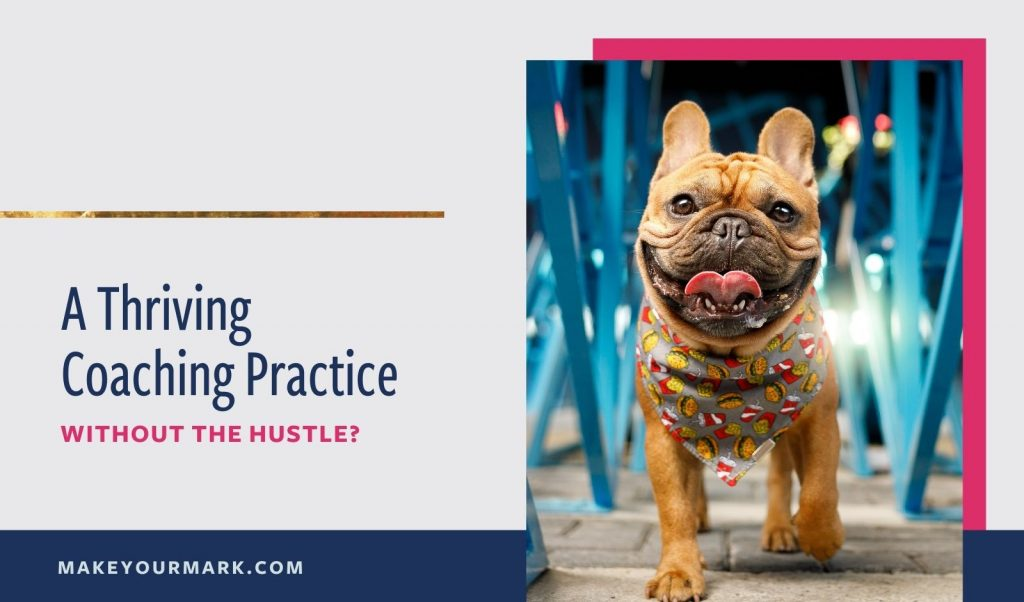A thriving coaching practice – without the hustle?